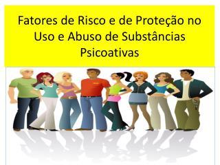 Fatores de Risco e de Prote  o no Uso e Abuso de Subst ncias Psicoativas