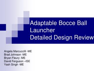 Adaptable Bocce Ball Launcher Detailed Design Review