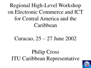 Regional High-Level Workshop on Electronic Commerce and ICT for Central America and the Caribbean  Curacao, 25   27 June