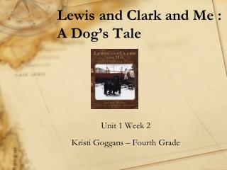 Lewis and Clark and Me : A Dog s Tale