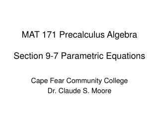MAT 171 Precalculus Algebra  Section 9-7 Parametric Equations