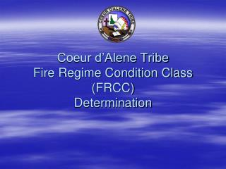 Coeur d Alene Tribe Fire Regime Condition Class FRCC Determination
