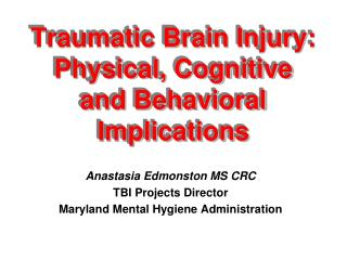 Traumatic Brain Injury: Physical, Cognitive and Behavioral Implications