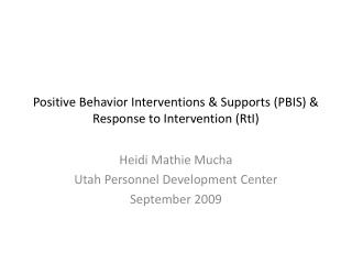 Positive Behavior Interventions  Supports PBIS  Response to Intervention RtI
