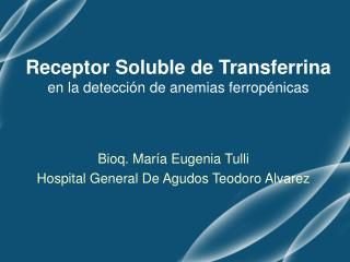 Receptor Soluble de Transferrina en la detecci n de anemias ferrop nicas