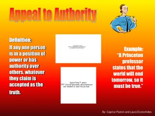 Definition: If any one person is in a position of power or has authority over others, whatever they claim is accepted as