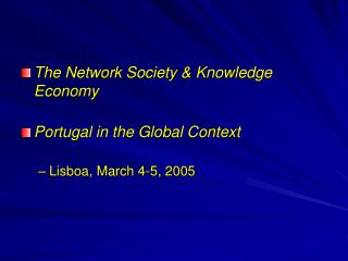 The Network Society  Knowledge Economy  Portugal in the Global Context  Lisboa, March 4-5, 2005