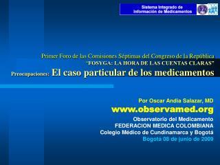 Por Oscar Andia Salazar, MD observamed Observatorio del Medicamento FEDERACION MEDICA COLOMBIANA Colegio M dico de Cundi