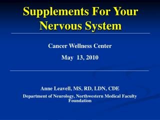Cancer Wellness Center May  13, 2010   Anne Leavell, MS, RD, LDN, CDE Department of Neurology, Northwestern Medical Facu