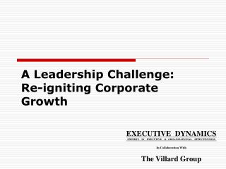 A Leadership Challenge: Re-igniting Corporate  Growth