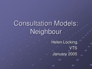 Consultation Models: Neighbour