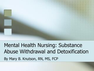 Mental Health Nursing: Substance Abuse Withdrawal and Detoxification