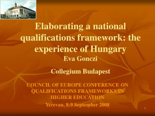 Elaborating a national qualifications framework: the experience of Hungary Eva Gonczi Collegium Budapest