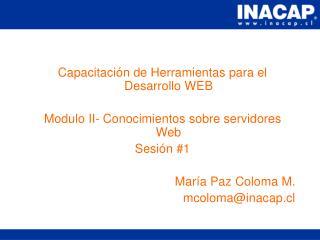 Capacitaci n de Herramientas para el Desarrollo WEB  Modulo II- Conocimientos sobre servidores Web Sesi n 1  Mar a Paz C