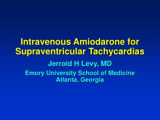 Intravenous Amiodarone for Supraventricular Tachycardias
