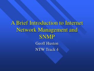 A Brief Introduction to Internet Network Management and SNMP
