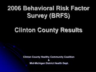 2006 Behavioral Risk Factor Survey BRFS   Clinton County Results