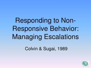 Responding to Non-Responsive Behavior:  Managing Escalations