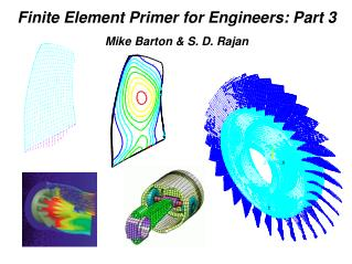 Finite Element Primer for Engineers: Part 3 Mike Barton  S. D. Rajan