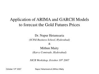 Application of ARIMA and GARCH Models to forecast the Gold Futures Prices
