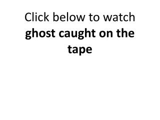 ghost caught on the tape