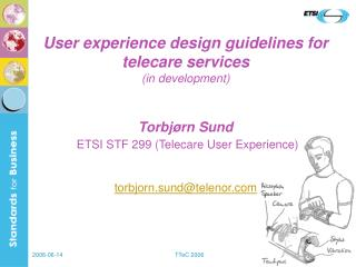 User experience design guidelines for telecare services in development   Torbj rn Sund  ETSI STF 299 Telecare User Exper