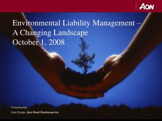 Environmental Liability Management    A Changing Landscape October 1, 2008