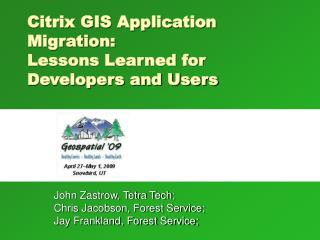 Citrix GIS Application Migration:  Lessons Learned for Developers and Users