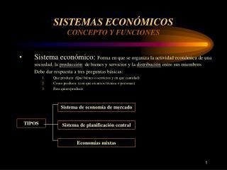 SISTEMAS ECON MICOS CONCEPTO Y FUNCIONES