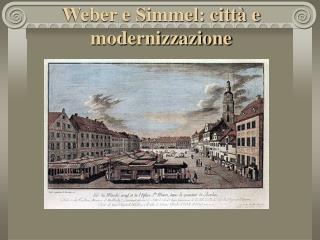 Weber e Simmel: citt  e modernizzazione
