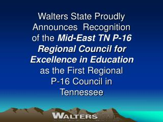 Walters State Proudly Announces  Recognition of the Mid-East TN P-16 Regional Council for Excellence in Education as the