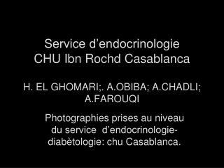 Service d endocrinologie CHU Ibn Rochd Casablanca  H. EL GHOMARI;. A.OBIBA; A.CHADLI; A.FAROUQI