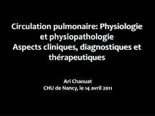 Circulation pulmonaire: Physiologie et physiopathologie Aspects cliniques, diagnostiques et th rapeutiques