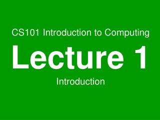 CS101 Introduction to Computing Lecture 1 Introduction