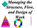 Managing the Structure, Flow, and Design of Work