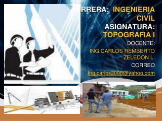 CARRERA:  INGENIERIA CIVIL ASIGNATURA: TOPOGRAFIA I