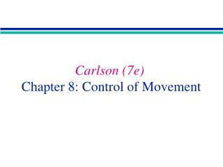 Carlson 7e  Chapter 8: Control of Movement