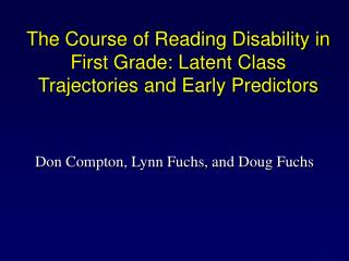 The Course of Reading Disability in First Grade: Latent Class Trajectories and Early Predictors