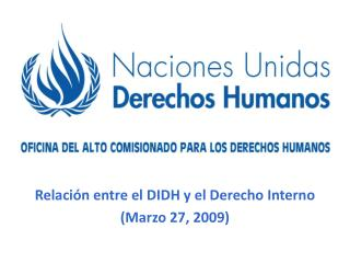 Relaci n entre el DIDH y el Derecho Interno Marzo 27, 2009