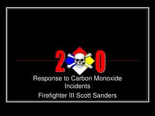 Response to Carbon Monoxide Incidents Firefighter III Scott Sanders