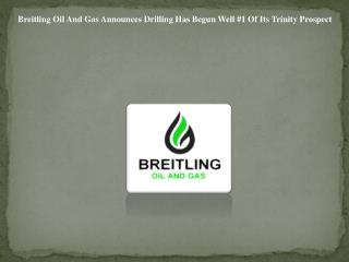 Breitling Oil And Gas Announces Drilling Has Begun Well #1 O