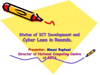 Status of ICT Development and  Cyber Laws in Rwanda.