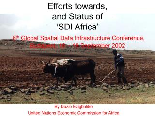 Efforts towards, and Status of  SDI Africa   6th Global Spatial Data Infrastructure Conference, Budapest, 16   19 Septem