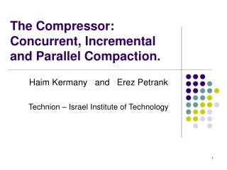 The Compressor: Concurrent, Incremental and Parallel Compaction.
