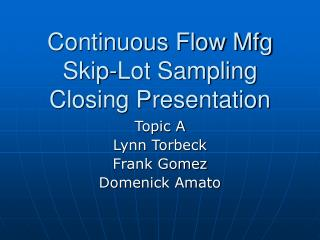 Continuous Flow Mfg Skip-Lot Sampling Closing Presentation