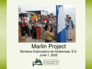 Marlin Project  Montana Exploradora de Guatemala, S.A. June 1, 2005
