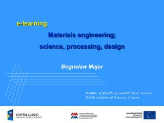 E-learning Materials engineering; science, processing, design  Boguslaw Major