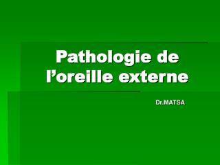 Pathologie de l oreille externe