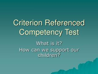 Criterion Referenced Competency Test