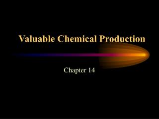 Valuable Chemical Production